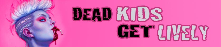DEAD KIDS GET LIVELY